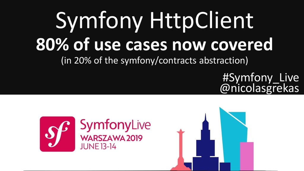 Symfony HttpClient 80% of use cases now covered...