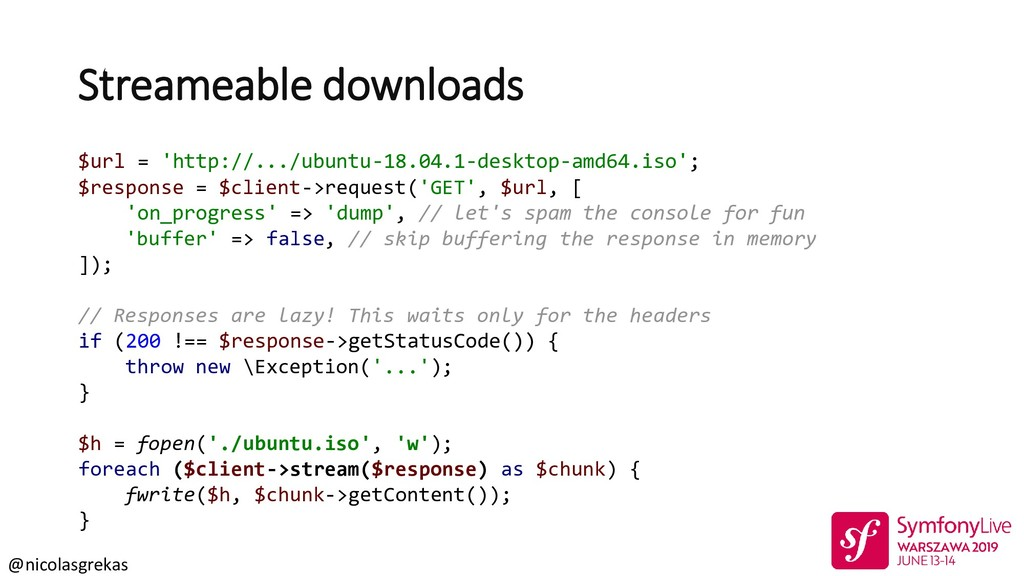 @nicolasgrekas Streameable downloads $url = 'ht...