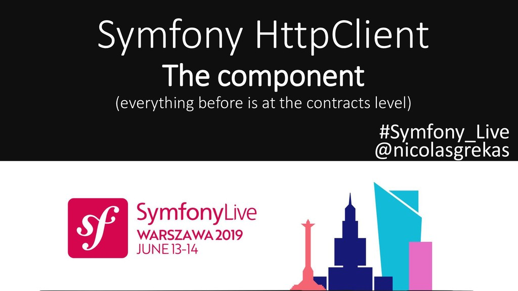Symfony HttpClient The component (everything be...