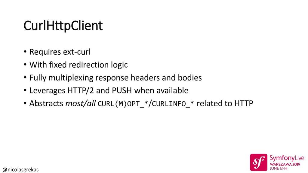 @nicolasgrekas CurlHttpClient • Requires ext-cu...