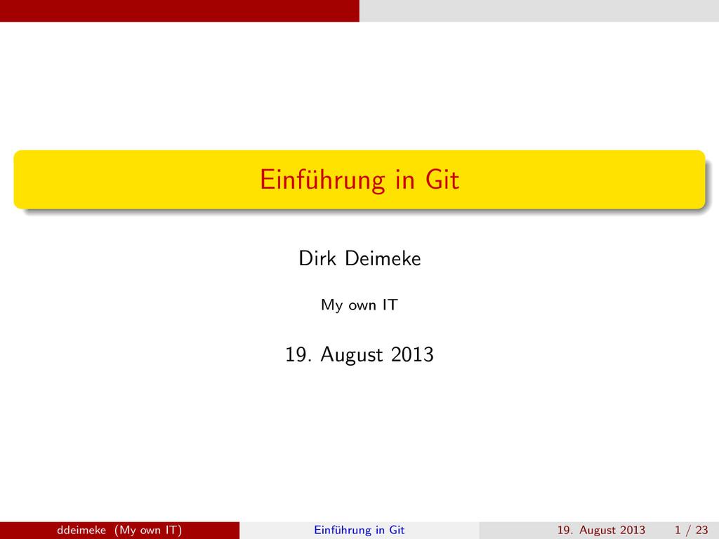 Einf¨ uhrung in Git Dirk Deimeke My own IT 19. ...