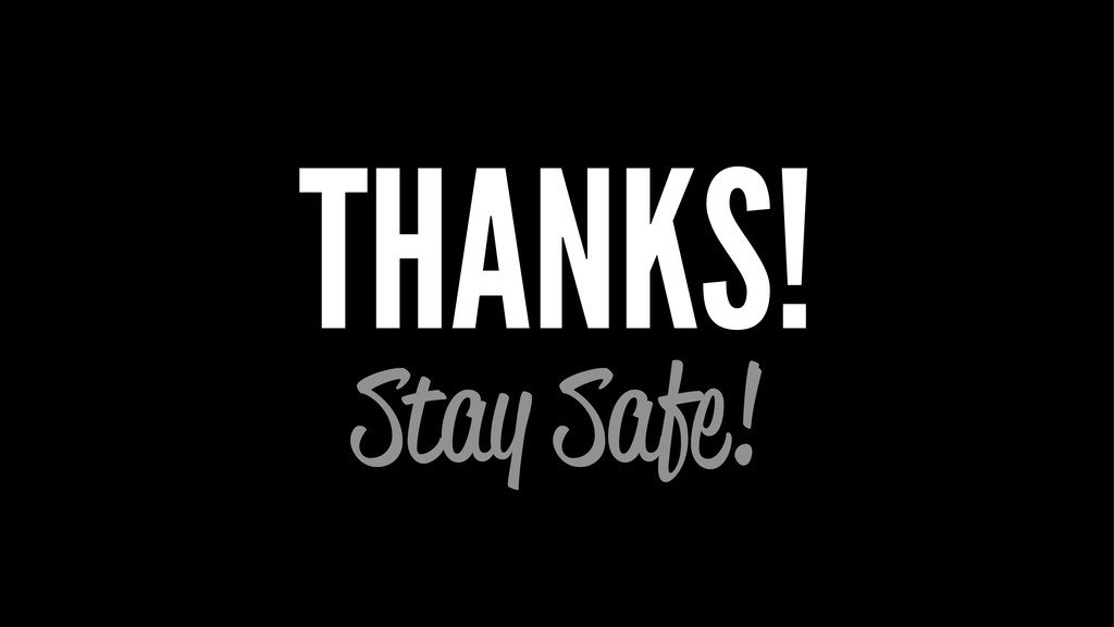 THANKS! Stay Safe!