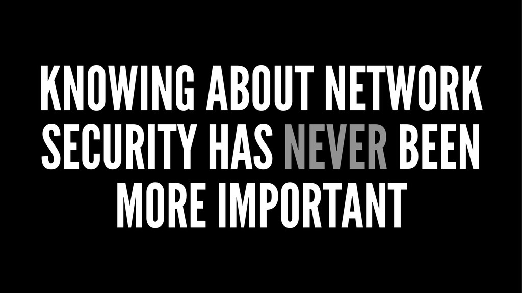 KNOWING ABOUT NETWORK SECURITY HAS NEVER BEEN M...