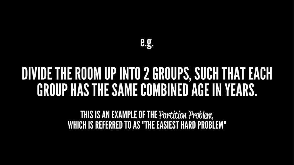 e.g. DIVIDE THE ROOM UP INTO 2 GROUPS, SUCH THA...