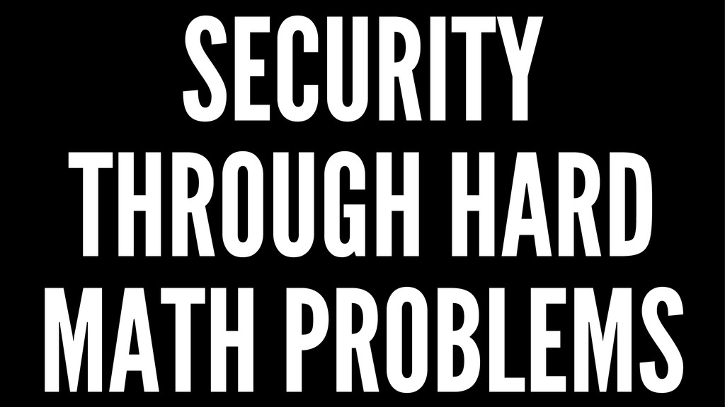 SECURITY THROUGH HARD MATH PROBLEMS