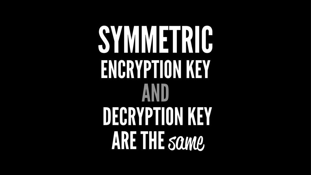 SYMMETRIC ENCRYPTION KEY AND DECRYPTION KEY ARE...