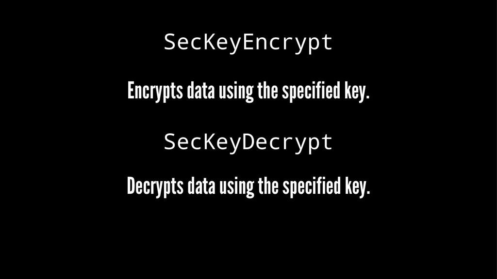 SecKeyEncrypt Encrypts data using the specified...