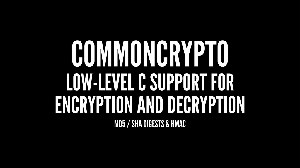 COMMONCRYPTO LOW-LEVEL C SUPPORT FOR ENCRYPTION...