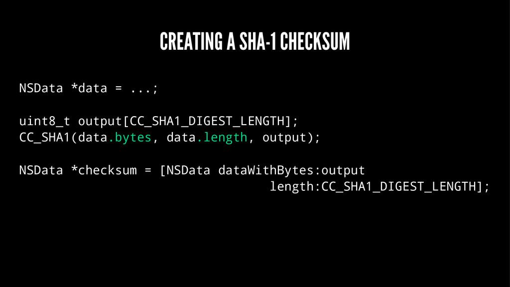 CREATING A SHA-1 CHECKSUM NSData *data = ...; u...