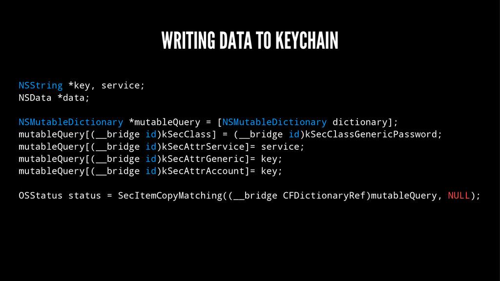 WRITING DATA TO KEYCHAIN NSString *key, service...