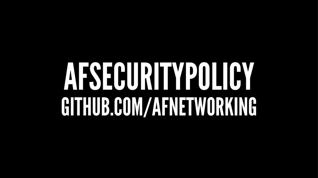 AFSECURITYPOLICY GITHUB.COM/AFNETWORKING