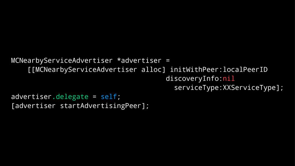 MCNearbyServiceAdvertiser *advertiser = [[MCNea...
