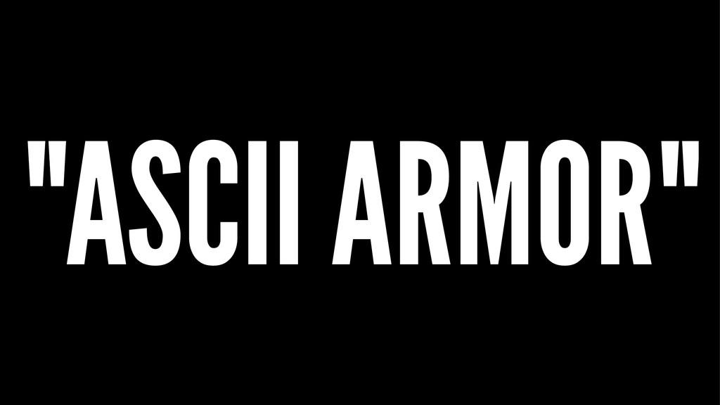 """ASCII ARMOR"""