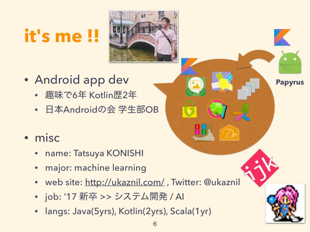 it's me !! • Android app dev • झຯͰ6 Kotlinྺ2 ...