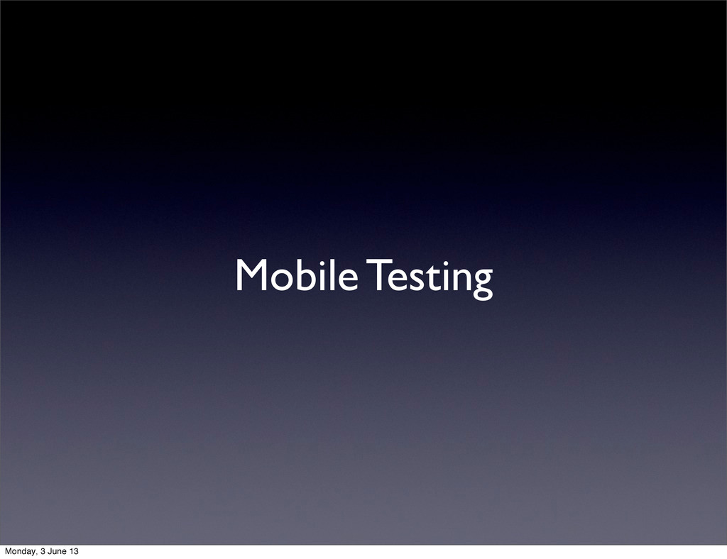 Mobile Testing Monday, 3 June 13