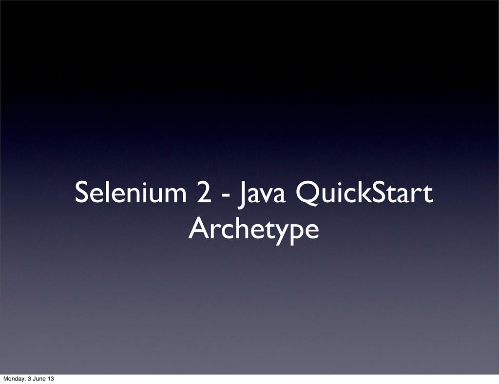 Selenium 2 - Java QuickStart Archetype Monday, ...