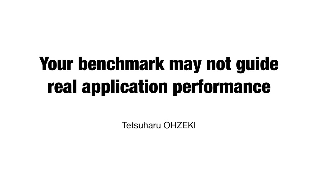 Your benchmark may not guide real application p...
