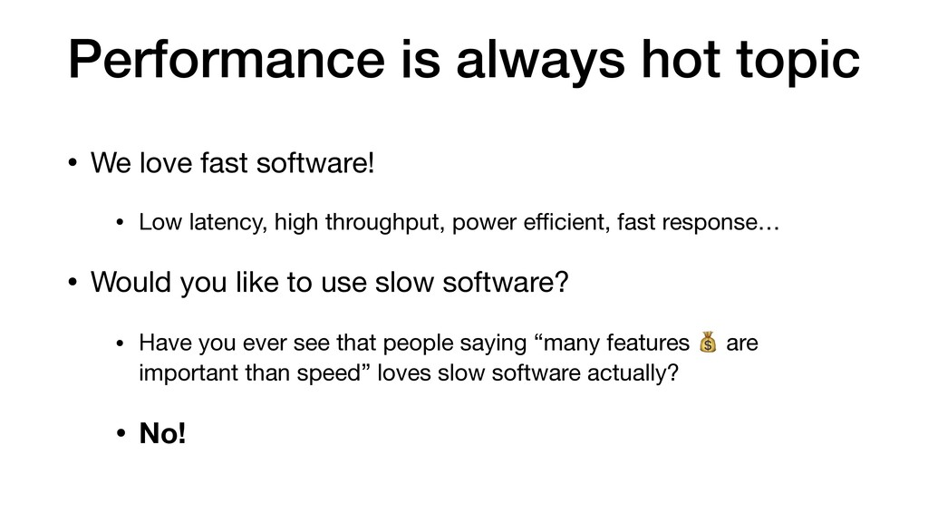 Performance is always hot topic • We love fast ...