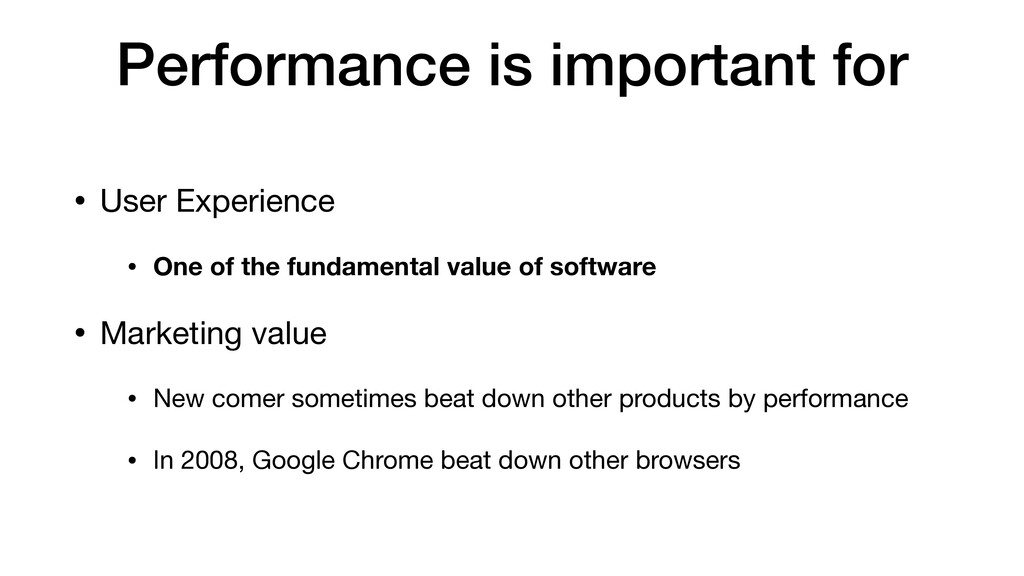 Performance is important for • User Experience ...