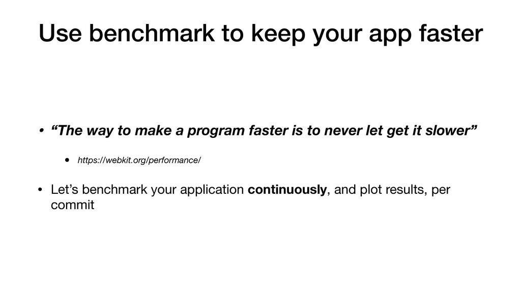 """Use benchmark to keep your app faster • """"The wa..."""