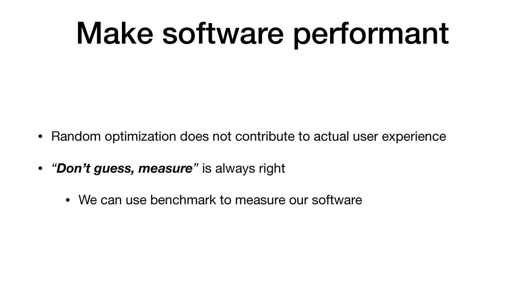 Make software performant • Random optimization ...