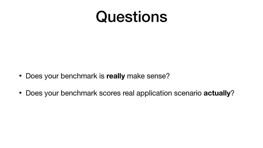 Questions • Does your benchmark is really make ...