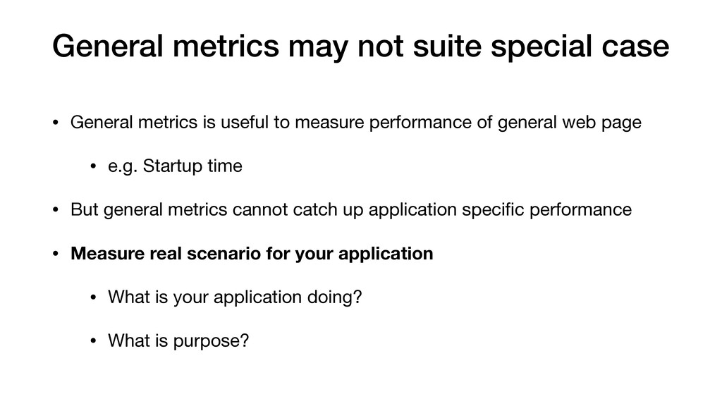 General metrics may not suite special case • Ge...