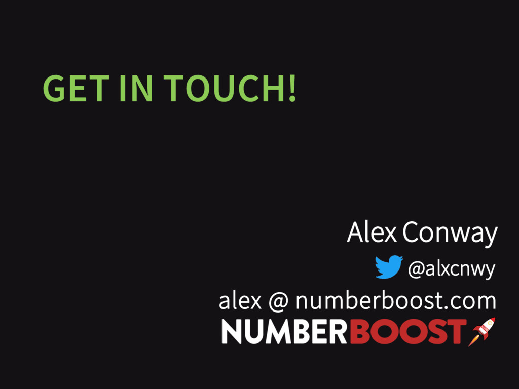 GET IN TOUCH! Alex Conway alex @ numberboost.co...