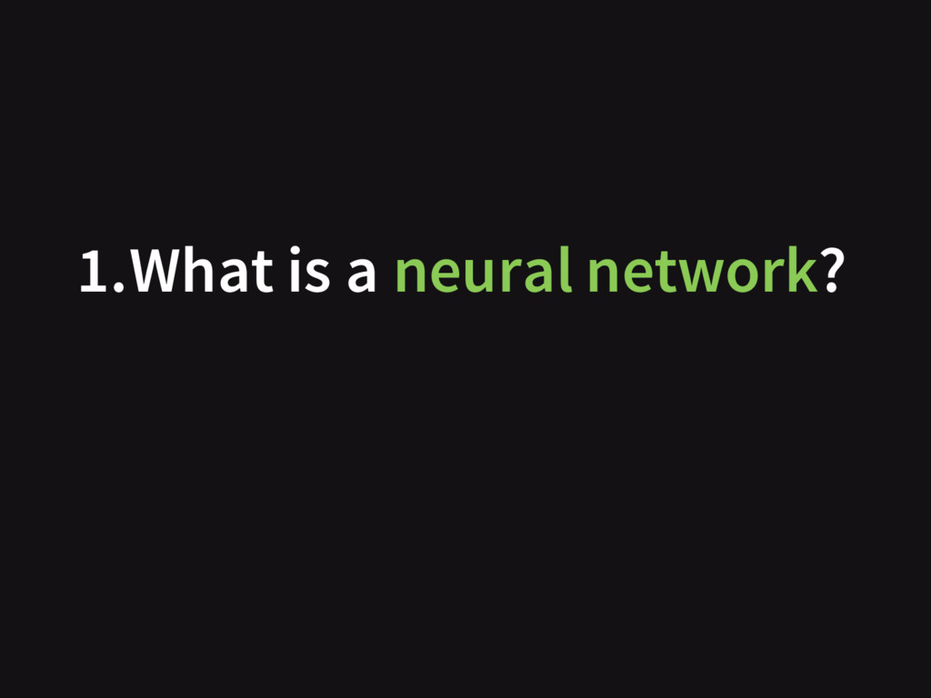 1.What is a neural network?