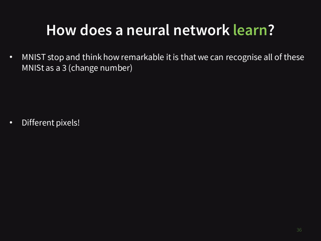 How does a neural network learn? 36 • MNIST sto...