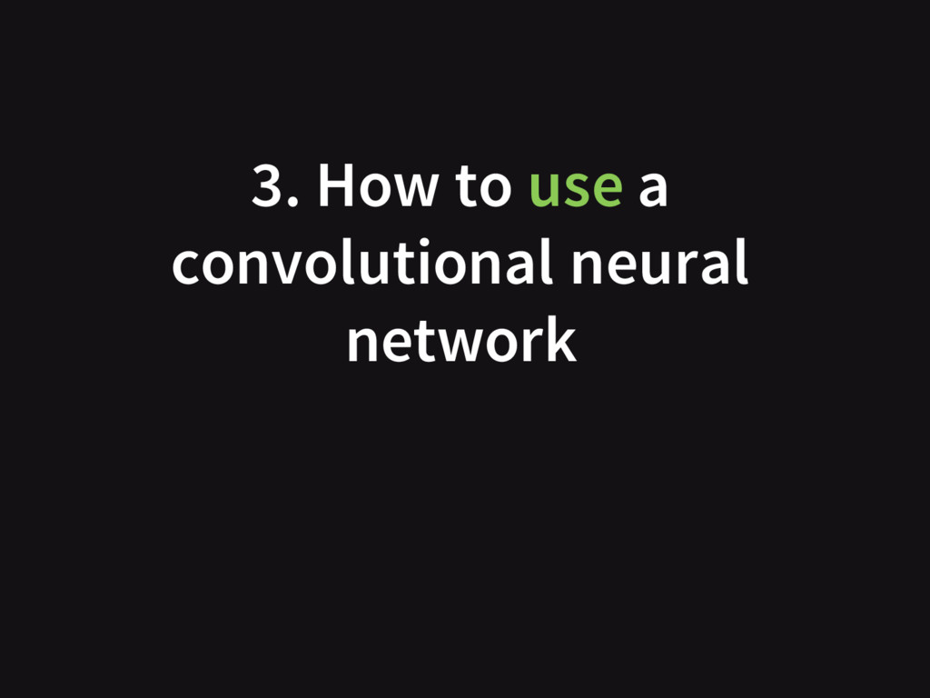3. How to use a convolutional neural network