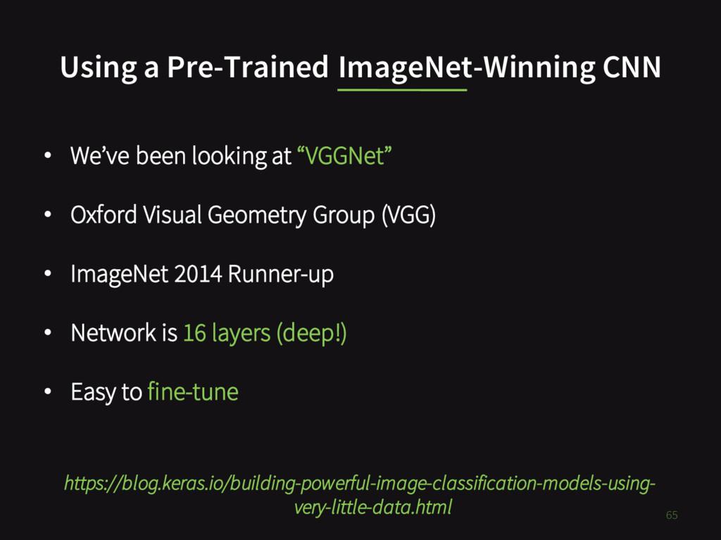 Using a Pre-Trained ImageNet-Winning CNN 65 • W...
