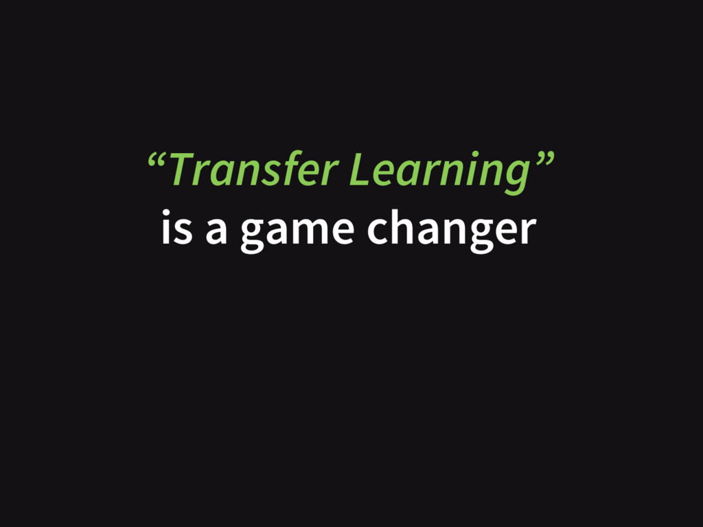 """""""Transfer Learning"""" is a game changer"""