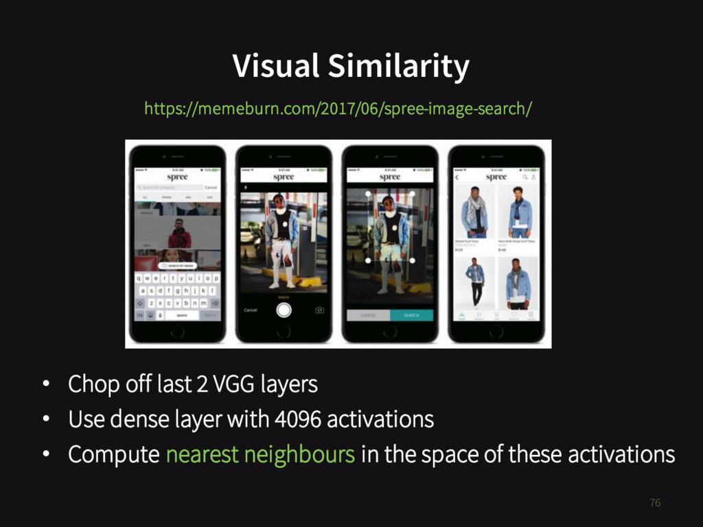 Visual Similarity 76 • Chop off last 2 VGG laye...