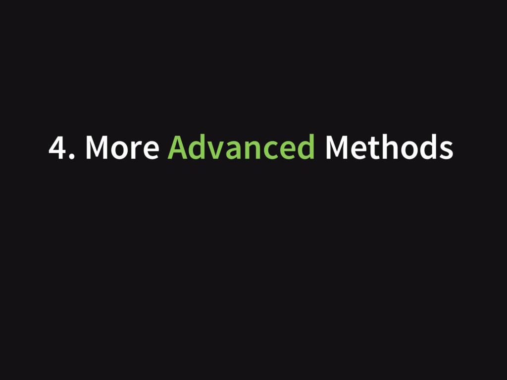 4. More Advanced Methods