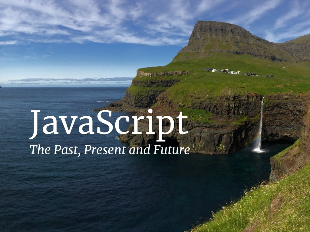 JavaScript The Past, Present and Future