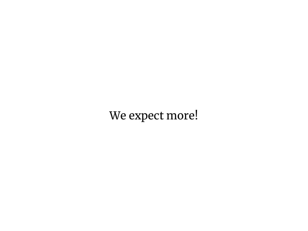 We expect more!