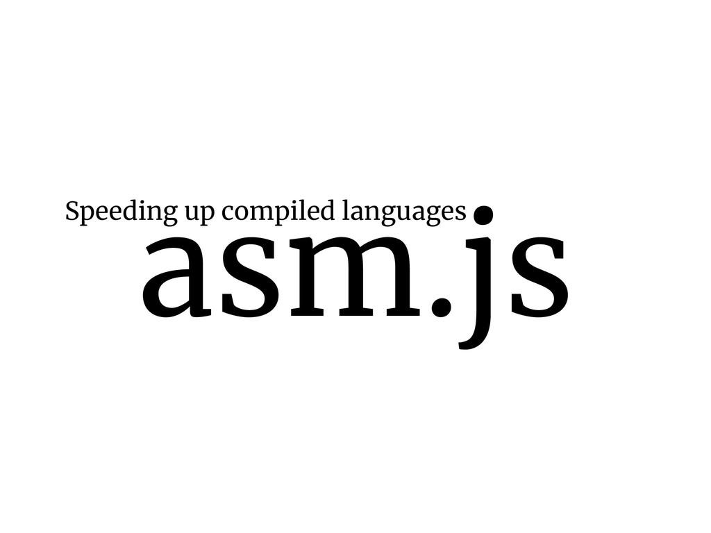 asm.js Speeding up compiled languages