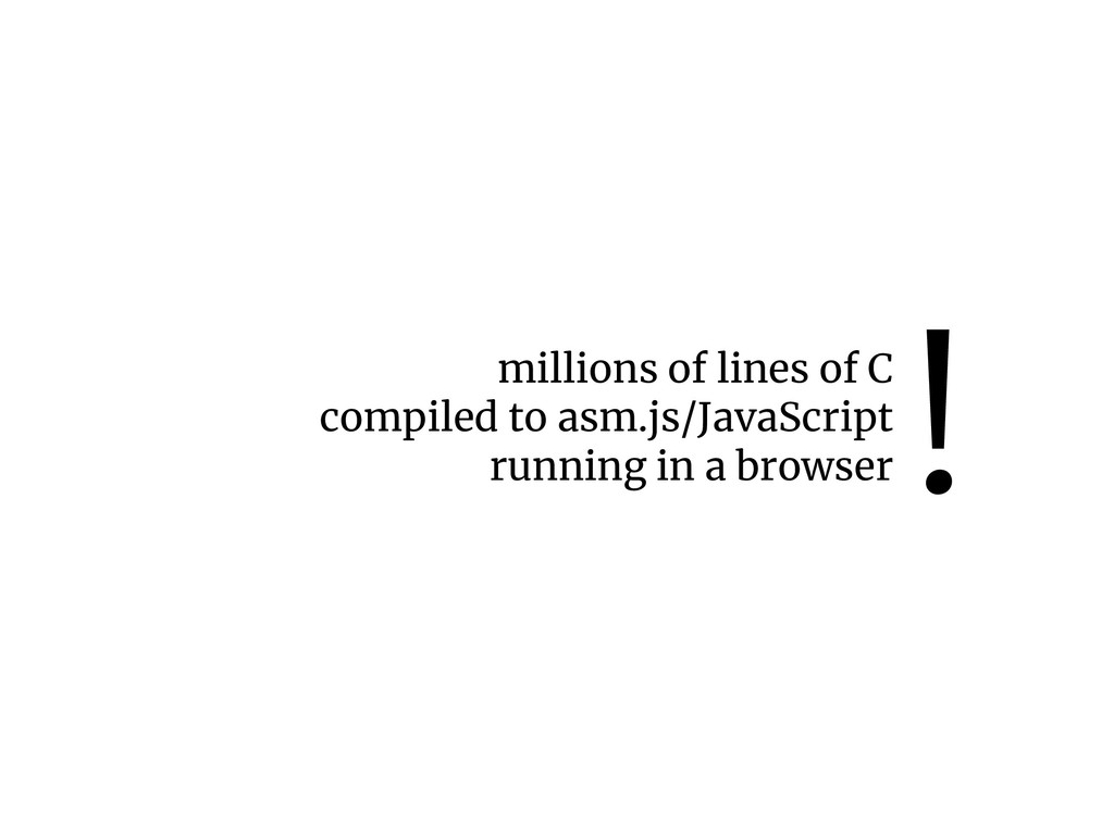 millions of lines of C compiled to asm.js/JavaS...