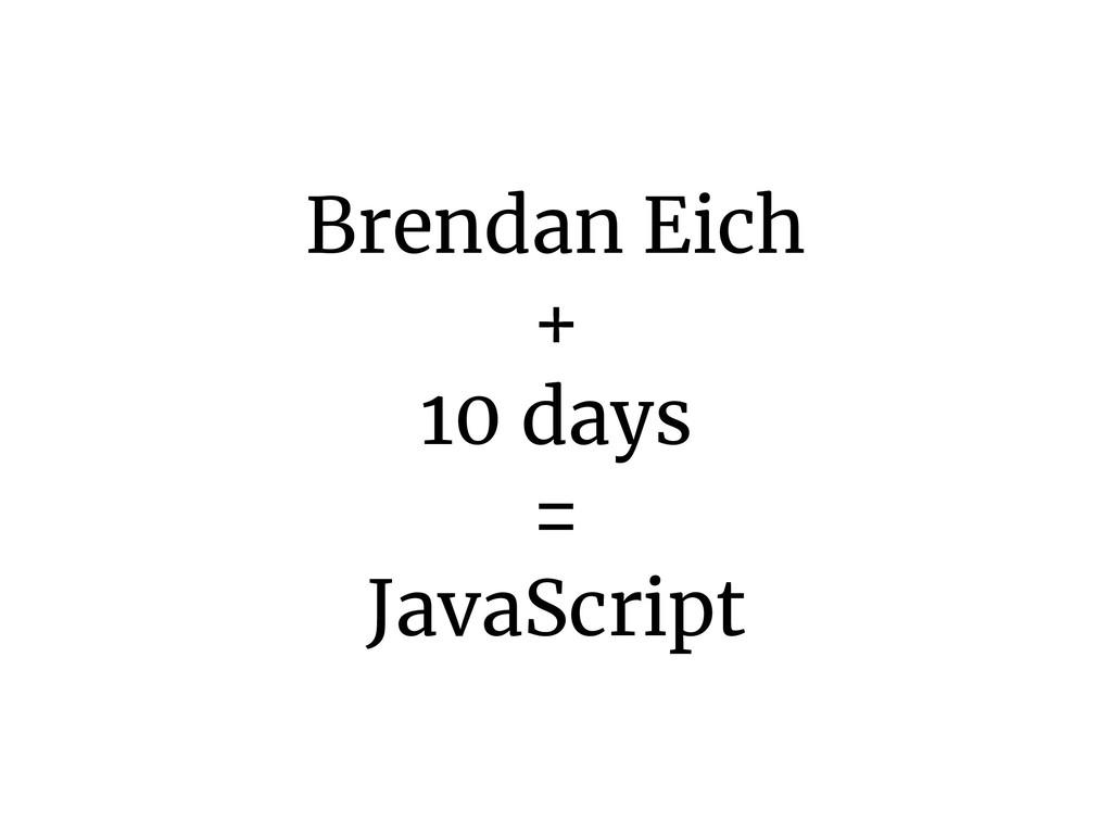 Brendan Eich + 10 days = JavaScript