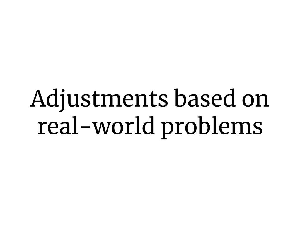 Adjustments based on real-world problems