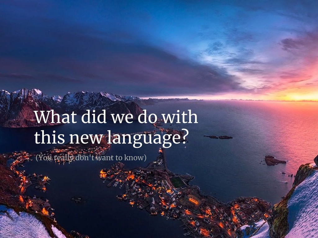 What did we do with this new language? (You rea...