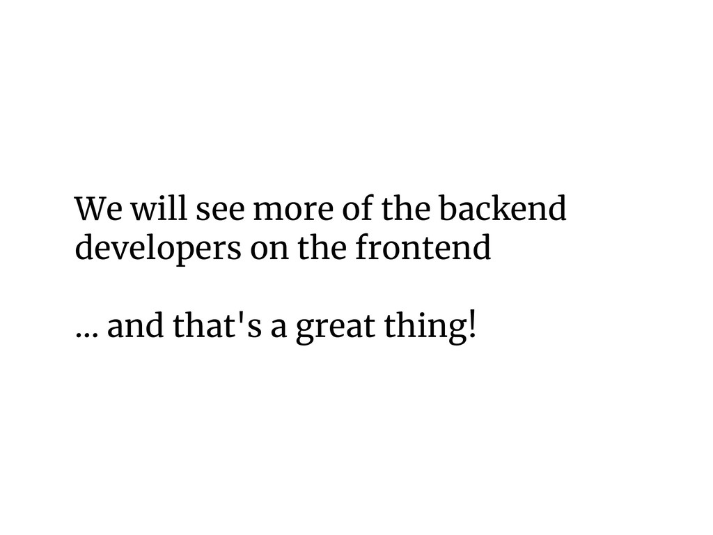 We will see more of the backend developers on t...