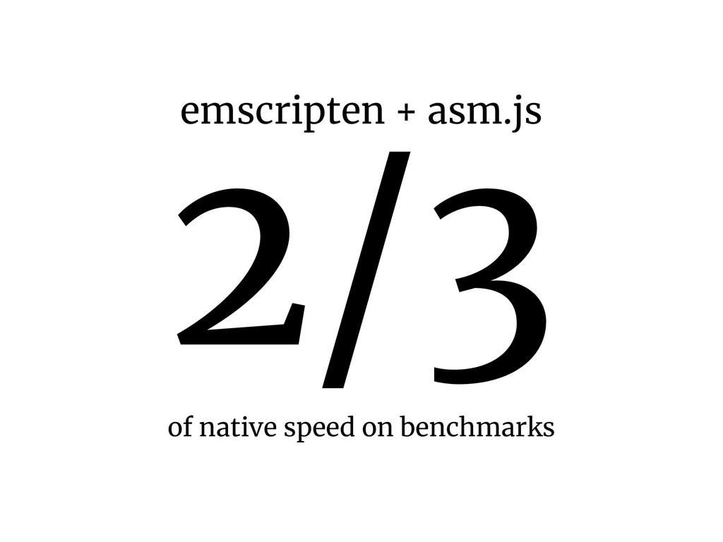 2/3 of native speed on benchmarks emscripten + ...