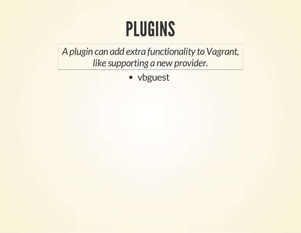 PLUGINS A plugin can add extra functionality to...