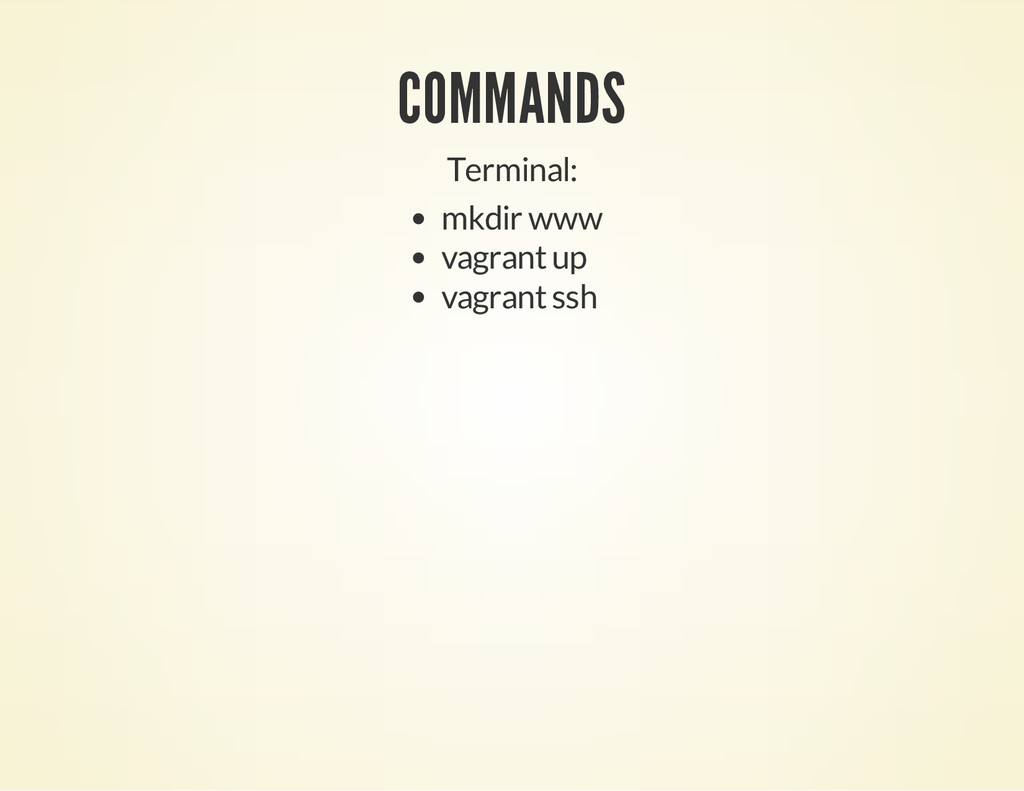 COMMANDS Terminal: mkdir www vagrant up vagrant...