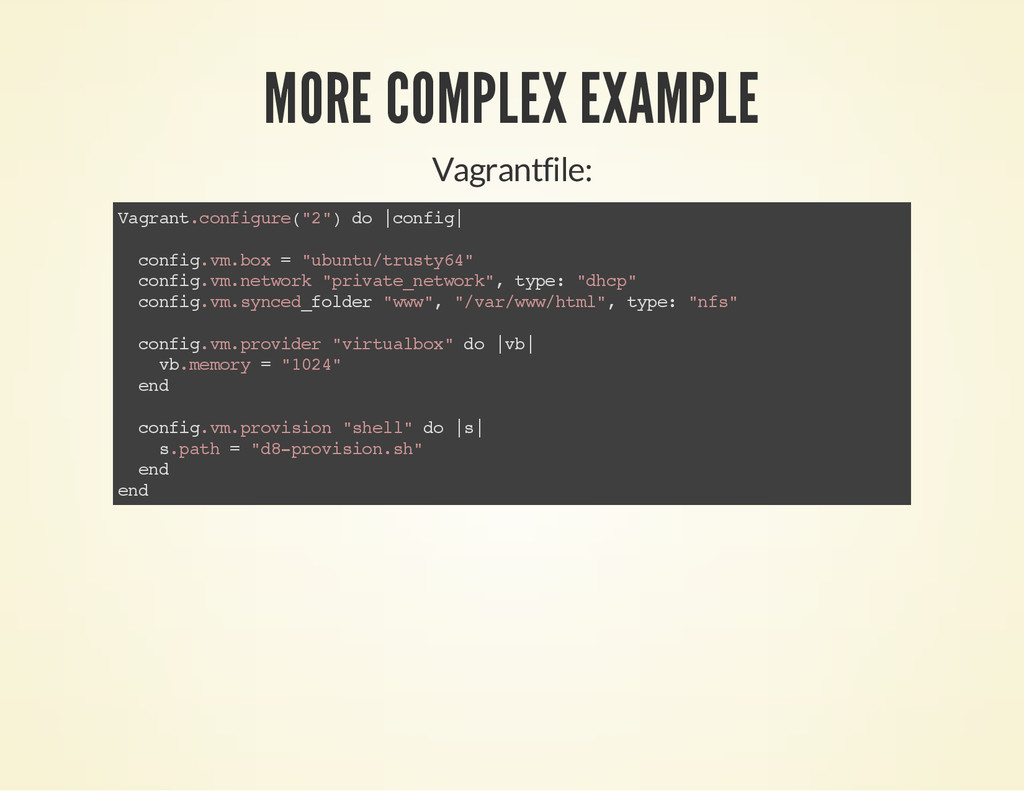MORE COMPLEX EXAMPLE Vagrantfile: V a g r a n t...