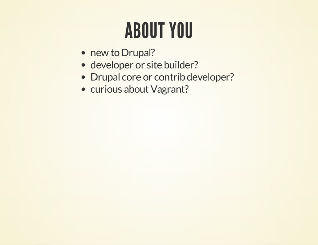 ABOUT YOU new to Drupal? developer or site buil...