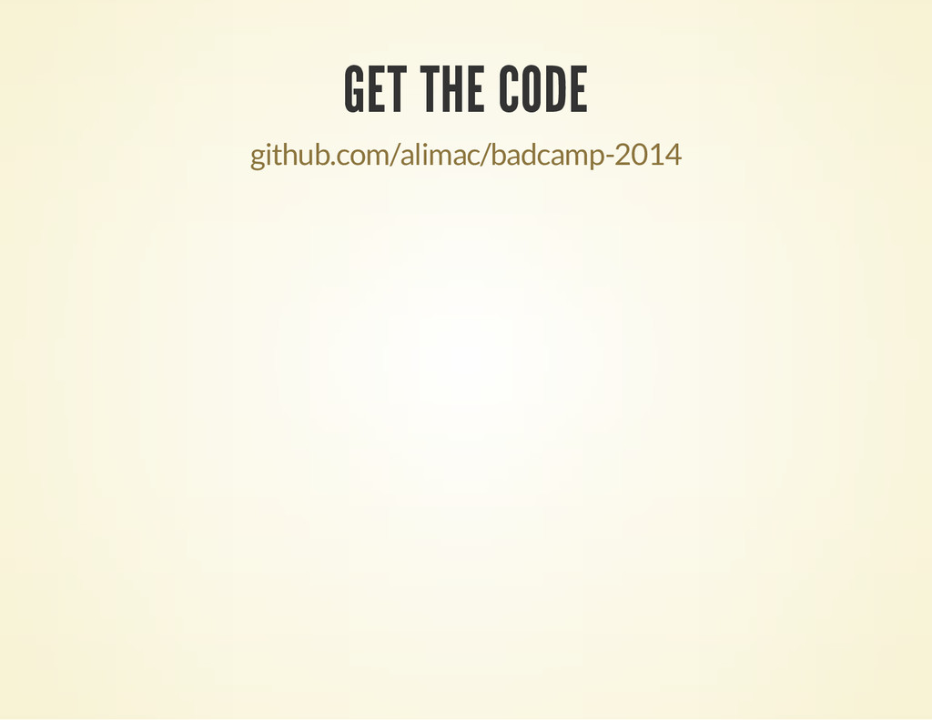 GET THE CODE github.com/alimac/badcamp-2014
