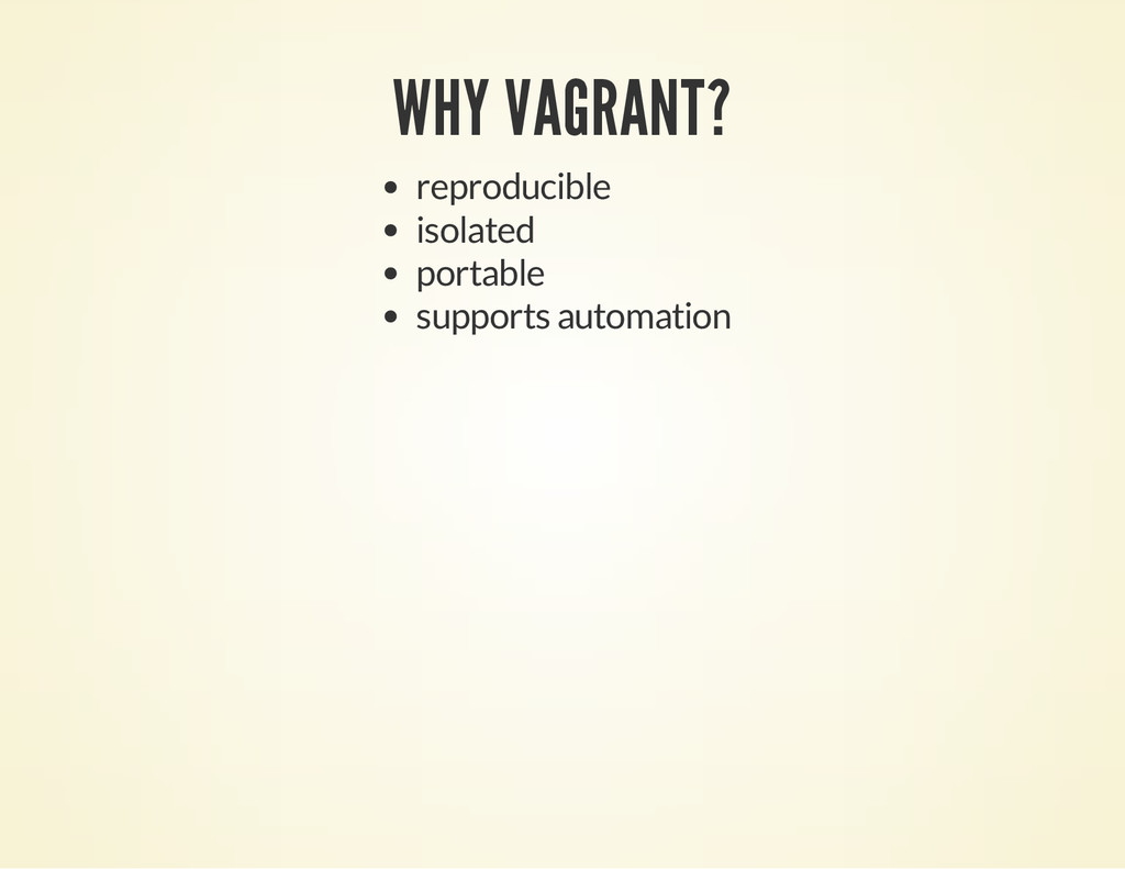 WHY VAGRANT? reproducible isolated portable sup...